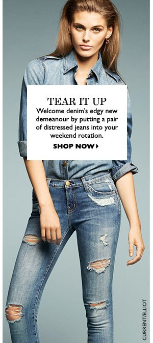 TEAR IT UP. Welcome denim's edgy new demeanour by putting a pair of distressed jeans into your weekend rotation. SHOP NOW