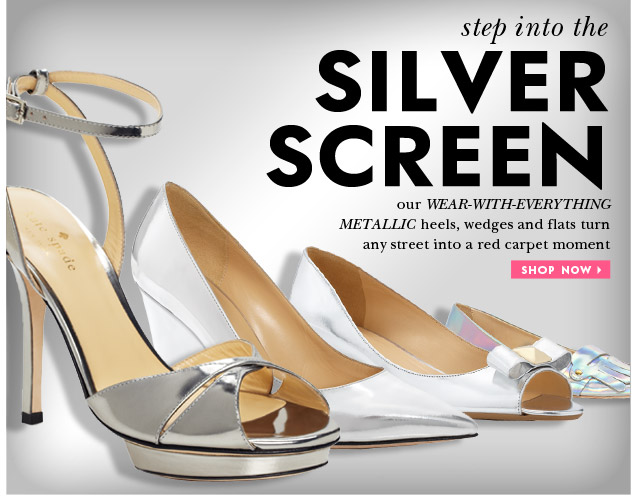step into the silver screen. our wear with everything metallic heels, wedges and flats turn any street into a red carpet moment. shop now.