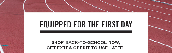 Equipped for the First Day - Shop back-to-school now, get extra credit to use later.