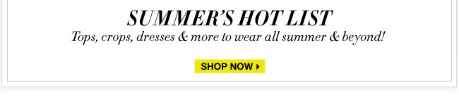 Shop Summer's Hot List! Go NOW!