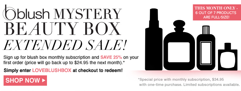 blush Mystery Beauty Box Extended Sale! Sign up for blush box monthly subscription and SAVE 25% on your first order. Simply enter LOVEBLUSHBOX at checkout to redeem! Price will go back up to $24.95 next month *Special price with monthly subscription, $34.95 with one-time purchase. Limited subscriptions available. Shop Now>>