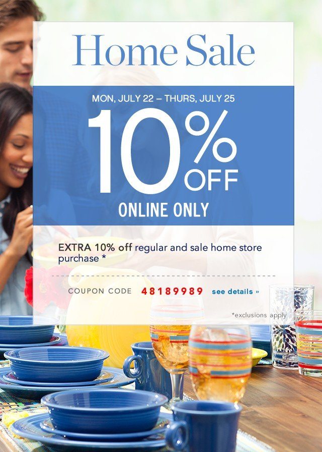 Home Sale. Mon, July 22 – Thurs, July 25. 10% off Online Only. See details.