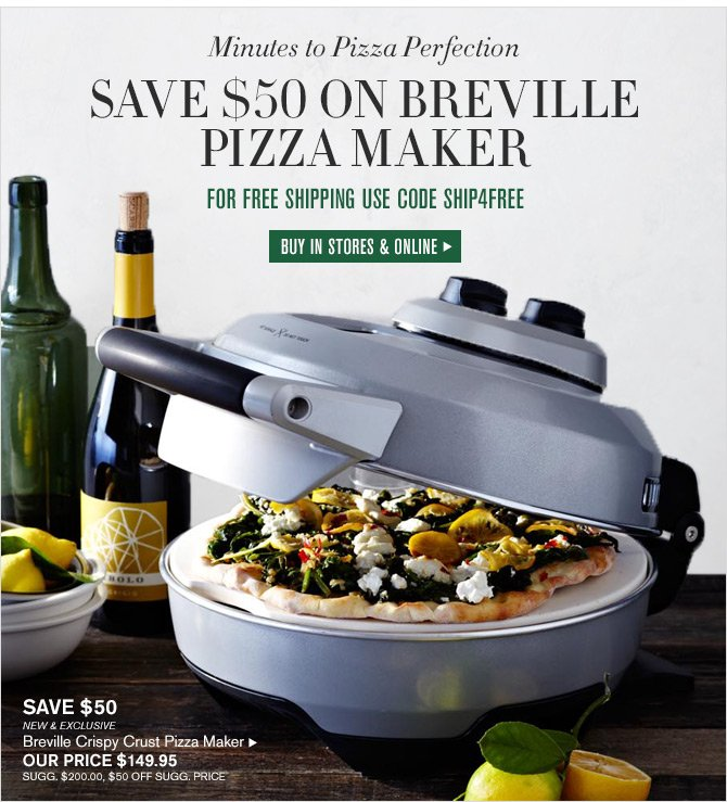 Minutes to Pizza Perfection - SAVE $50 ON BREVILLE PIZZA MAKER - FOR FREE SHIPPING USE CODE SHIP4FREE - BUY IN STORES & ONLINE
