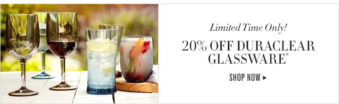 Limited Time Only! - 20% OFF DURACLEAR GLASSWARE* - SHOP NOW