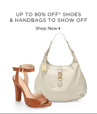 Up To 80% Off* Shoes & Handbags To Show Off