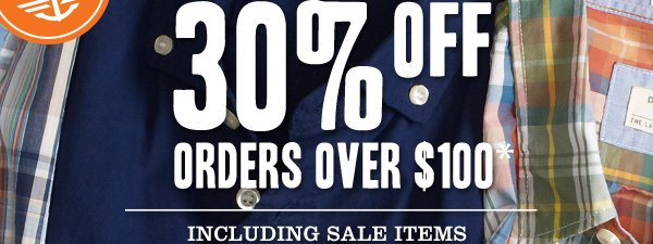 30% OFF ORDERS OVER $100* INCLUDING SALE ITEMS