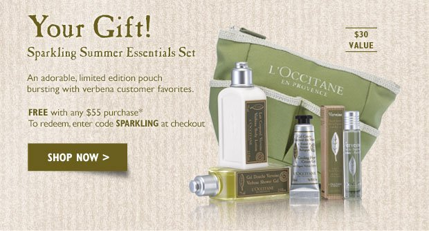 YOUR EXCLUSIVE GIFT Sparkling Summer Essentials Set  FREE with any $55 purchase*  Over $30 Value  Available in boutiques and online.  To redeem, enter code SPARKLING at checkout.  An adorable, limited edition pouch bursting with verbena customer favorites.  This perfect travel companion includes a verbena cooling hand gel, a limited edition roll-on eau de toilette and a bath time duo of shower gel and body lotion.
