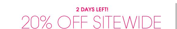 2 DAYS LEFT! 20% OFF SITEWIDE