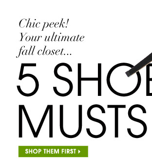 Chic peek! Your ultimate fall closet... 5 SHOE MUSTS. SHOP THEM FIRST