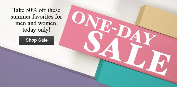 One-Day Sale Take 50% off these summer favorites for men and women, today only! Shop Sale