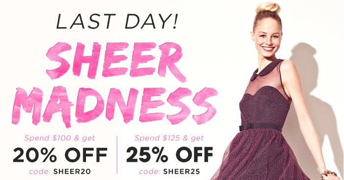 Last Day! Sheer Madness