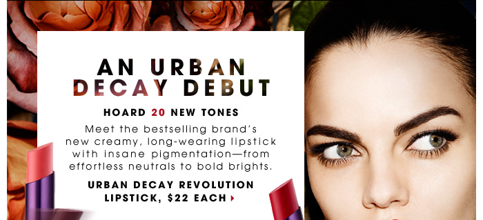 An Urban Decay Debut. Hoard 20 New Hues. Meet the bestselling brand's new creamy, long-wearing lipstick with insane pigmentation - from effortless neutrals to bold brights