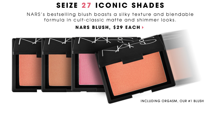 Seize 27 Iconic Shades. NARS's bestselling blush boasts a silky texture and blendable formula in cult-classic matte and shimmer shades. NARS Blush, $29 each. Including Orgasm, our #1 blush