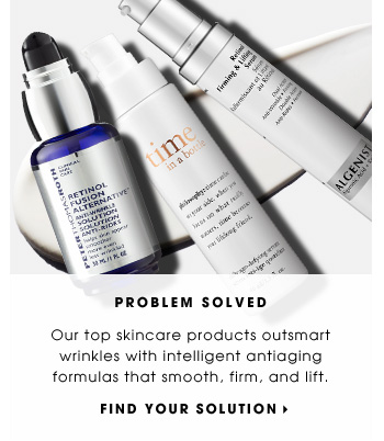 Problem Solved. Our top skincare products outsmart wrinkles with intelligent antiaging formulas that smooth, firm, and lift. Find your solution
