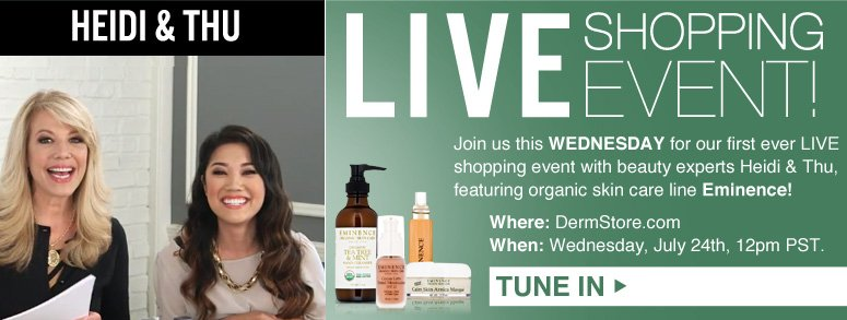 Live Shopping Event! Join us this Friday for our first ever LIVE shopping event with beauty experts Heidi & Thu, featuring organic skin care line Eminence! More Info>>
