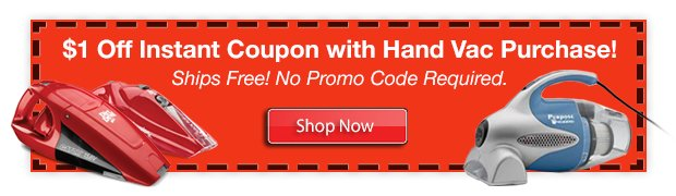 $1 Off Instant Coupon with Hand Vac Purchase! No Promo Code Required.