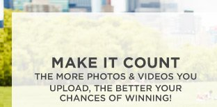 Make It Count | The more photos & videos you upload, the better your chances of winning!