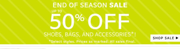 End of Season Sale - Up to 50% Off Shoes, Bags, and Accessories!
