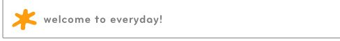 welcome to everyday!