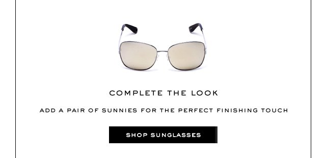 Complete The Look. Add a pair of sunnies for the perfect finishing tough. Shop Sunglasses.