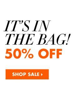 IT'S IN THE BAG! 50% OFF