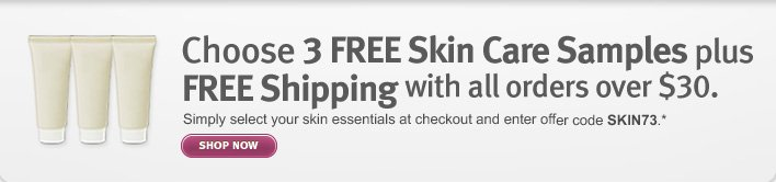 choose three skin care samples plus free shipping with all orders over $30. shop now.