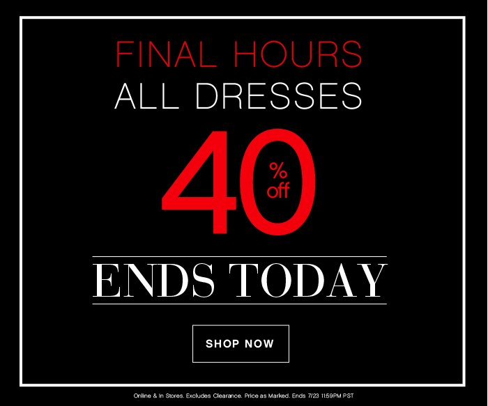40% OFF ALL Dresses Ends Today!