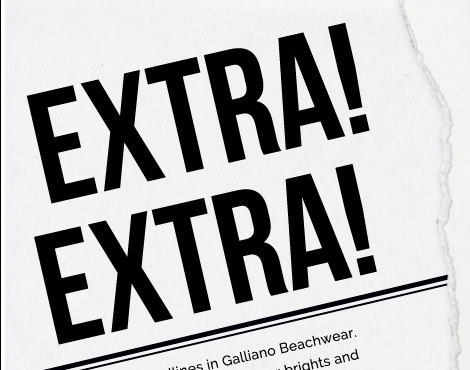 Extra! Extra! Make fashion headlines in Galliano Beachwear. Flaunt newsworthy prints, summer brights & classic cuts all sure to make the front page.
