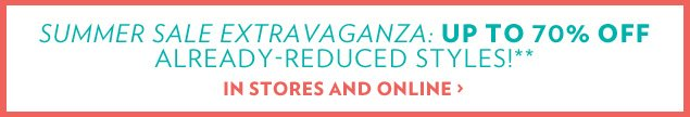 Summer Sale Extravaganza: up to 70% off already-reduced merchandise!*