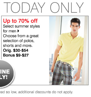 Up to 70% off Select summer styles for men Choose from a great selection of polos, shorts, swimwear and more Orig. $30-$54 Bonus $9-$27