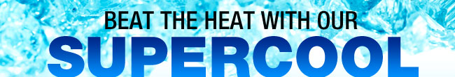 Beat the heat with our Supercool Savings