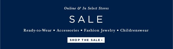 Online & In Select Stores SALE Ready-to-Wear AccessoriesFashion Jewelry Childrenswear SHOP THE SALE