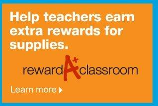 Help  teachers earn extra rewards for supplies. Reward A Classroom. Learn  more