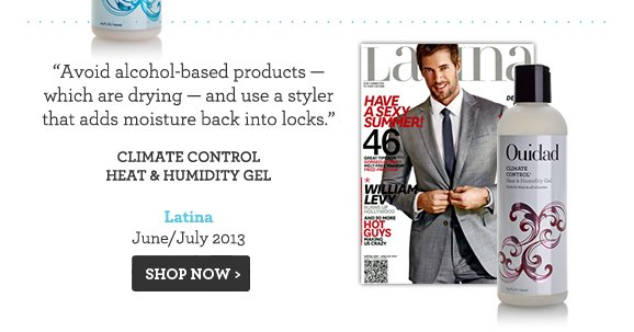 Avoid alcohol-based products — which are drying — and use a styler that adds moisture back into locks. Climate Control Heat & Humidity Gel Latina June/July 2013