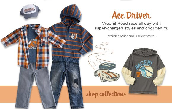 Ace Driver. Vroom! Road race all day with super-charged styles and cool denim. Shop Collection.