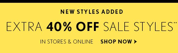 NEW STYLES ADDED  EXTRA 40% OFF SALE STYLES**            SHOP NOW