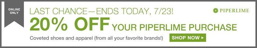 ONLINE ONLY | LAST CHANCE - ENDS TODAY, 7/23! | 20% OFF YOUR PIPERLIME PURCHASE | SHOP NOW