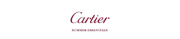 Cartier - SUMMER ESSENTIALS