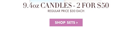 9.4OZ CANDLES - 2 FOR $50