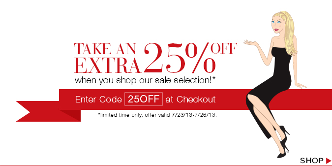 Take an extra 25% off when you shop our sale selection! Offer valid 7/23/13 - 7/26/13. Shop!