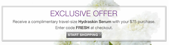 Receive a complimentary travel size Hydraskin Serum with your $75 purchase.