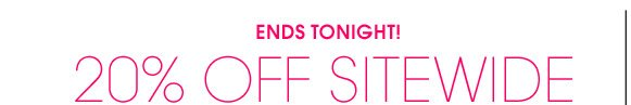 ENDS TONIGHT! 20% OFF SITEWIDE