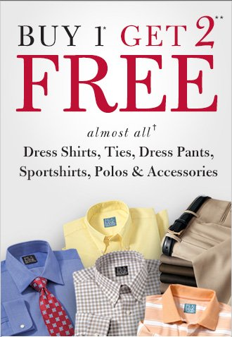 Buy 1* Get 2** Free - almost all† Dress Shirts, Ties, Dress Pants, Sportshirts, Polos & Accessories