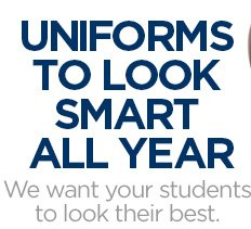 UNIFORMS TO LOOK SMART ALL YEAR We want your students to look their best.