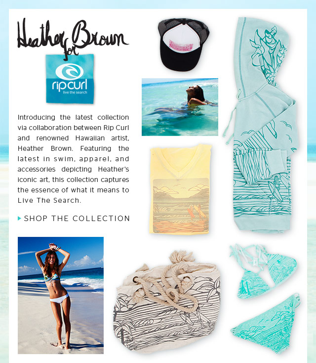 Introducing the latest collection via collaboration between Rip Curl and renowned Hawaiian artist, Heather Brown. Featuring the latest in swim, apparel, and accessories depicting Heather's iconic art, this collection captures the essence of what it means to Live The Search.