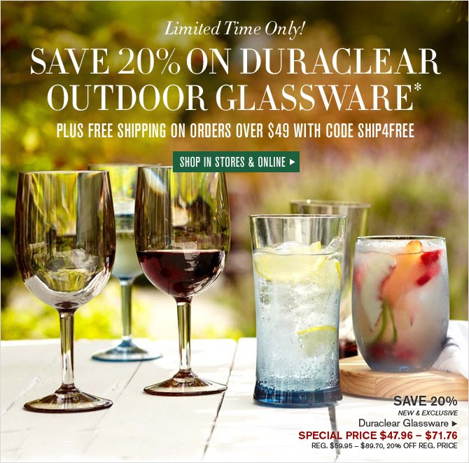 Limited Time Only! SAVE 20% ON DURACLEAR OUTDOOR GLASSWARE* -- SHOP IN STORES & ONLINE