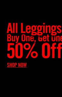 ALL LEGGINGS BUY ONE, GET ONE 50% OFF - SHOP NOW