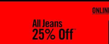 ALL JEANS 25% OFF**