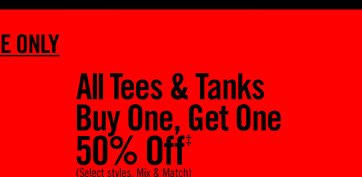 ALL TEES & TANKS BUY ONE, GET ONE 50% OFF‡