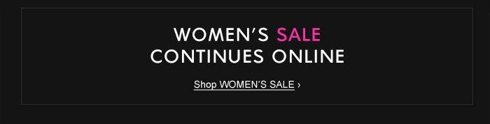 WOMEN'S SALE CONTINUES ONLINE